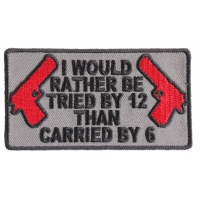 I Would Rather Be Tried By 12 Patch In Gray And Black | Embroidered Patches