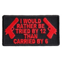 I Would Rather Be Tried By 12 Than Carried By 6 Patch In Red | Embroidered Patches