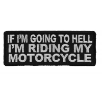 If I'm Going To Hell I'm Riding My Motorcycle Patch
