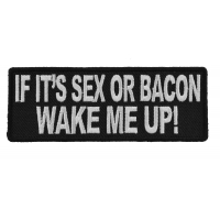 If It's Sex Or Bacon Wake Me Up Patch | Embroidered Patches