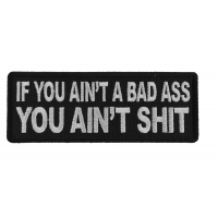 If You Ain't A Bad Ass You Ain't Shit Patch
