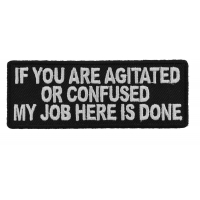 If You Are Agitated Or Confused My Job Here Is Done Patch   Embroidered Patches