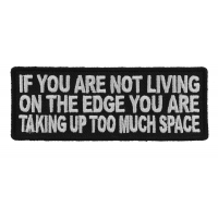 If You Are Not Living On The Edge You Are Taking Up Too Much Space Patch