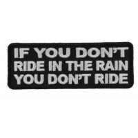 If You Don't Ride In The Rain You Don't Ride Patch | Embroidered Patches