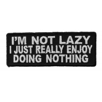 I'm Not Lazy I Just Really Enjoy Doing Nothing Patch | Embroidered Patches