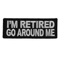 I'm Retired Go Around Me Patch | US Military Veteran Patches