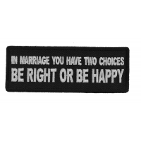 In Marriage you have two Choices Be Right or Be Happy Patch