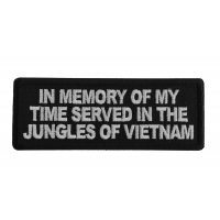 In Memory of My Time Served In The Jungles of Vietnam Patch
