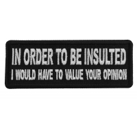 In Order to Be Insulted I would gave to Value your Opinion Patch
