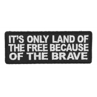 It's Only Land Of The Free Because Of The Brave Patch