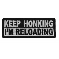 Keep Honking I'm Reloading Patch | Embroidered Biker Patches