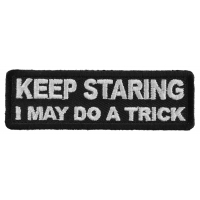 Keep Staring I May Do A Trick Patch | Embroidered Patches