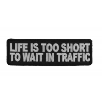 Life Is Too Short To Wait In Traffic Patch | Embroidered Patches
