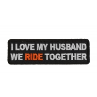 Love My Husband We Ride Together Patch | Embroidered Patches