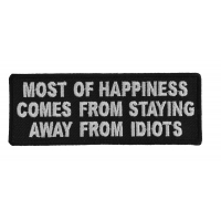 Most Of Happiness Comes From Staying Away From Idiots Funny Quote Patch | Embroidered Patches