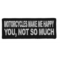 Motorcycles Make Me Happy You Not So Much Patch