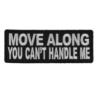 Move Along You Can't Handle Me Patch | Embroidered Patches