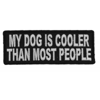 My Dog Is Cooler Than Most People Fun Patch | Embroidered Patches