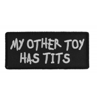 My Other Toy Has Tits Patch | Embroidered Patches