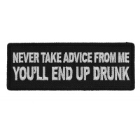 Never Take Advice From Me You'll End Up Drunk Patch