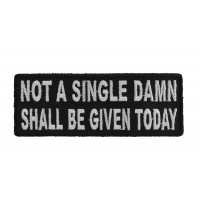 Not A Single Damn Shall Be Given Today Patch | Embroidered Patches