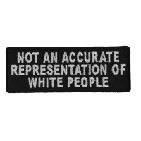 Not An Accurate Representation Of White People Patch | Embroidered Patches