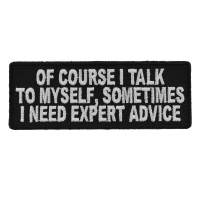 Of Course I Talk To Myself I Need Expert Advice Funny Patch | Embroidered Patches