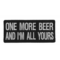 One More Beer And I'm All Yours Patch