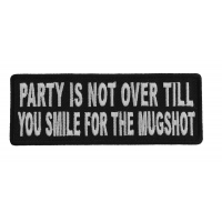 Party Is Not Over Till You Smile For The Mugshot Patch | Embroidered Patches