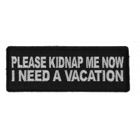 Please Kidnap Me Now I need a Vacation Patch