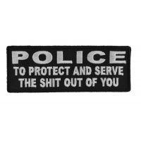 Police To Protect And Serve The Shit Out Of You Patch | Embroidered Patches