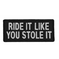 Ride It Like You Stole It Funny Biker Patch | Embroidered Patches