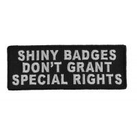 Shiny Badges Don't Grant Special Rights Patch | Embroidered Patches