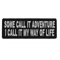 Some Call It Adventure I Call It My Way Of Life Patch