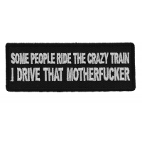 Some People Ride The Crazy Train I drive that Motherfucker Patch