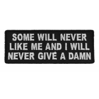 Some Will Never Like Me And I Will Never Give A Damn Patch | Embroidered Patches