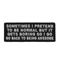 Sometimes I Pretend To Be Normal But It Gets Boring So I Go Back To Being Awesome Patch | Embroidered Patches