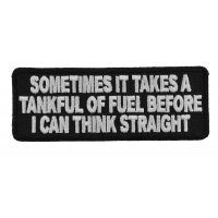 Sometimes It Takes A Tankful Of Fuel To Think Straight Patch | Embroidered Patches