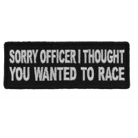 Sorry Officer I thought you wanted to race Patch