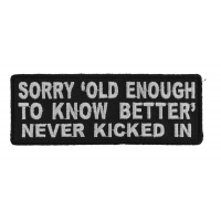 Sorry Old Enough To Know Better Never Kicked In Patch