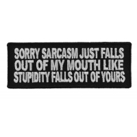 Sorry Sarcasm Just Falls Out Of My Mouth Patch | Embroidered Patches