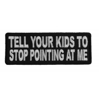 Tell Your Kids To Stop Pointing At Me Patch