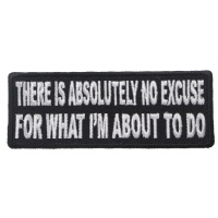 There Is Absolutely No Excuse For What I'm About To Do Patch | Embroidered Patches