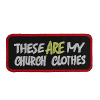 These Are My Church Clothes Patch | Embroidered Patches