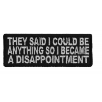 They Said I Could Be Anything So I Became A Disappointment Patch