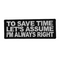 To Save Time Let's Assume I'm Always Right Patch | Embroidered Patches
