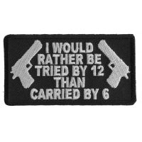 I Would Rather Be Tried By 12 Than Carried By 6 Patch | Embroidered Patches