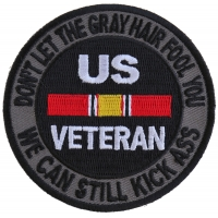Don't Let The Gray Hair Fool You We Can Still Kick Ass US VETERAN Patch | US Military Veteran Patches