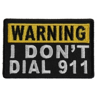 Warning I Don't Dial 911 Patch | Embroidered Patches