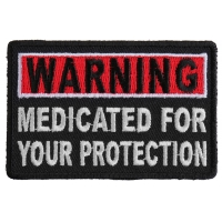 Warning Medicated For Your Protection Patch | Embroidered Patches